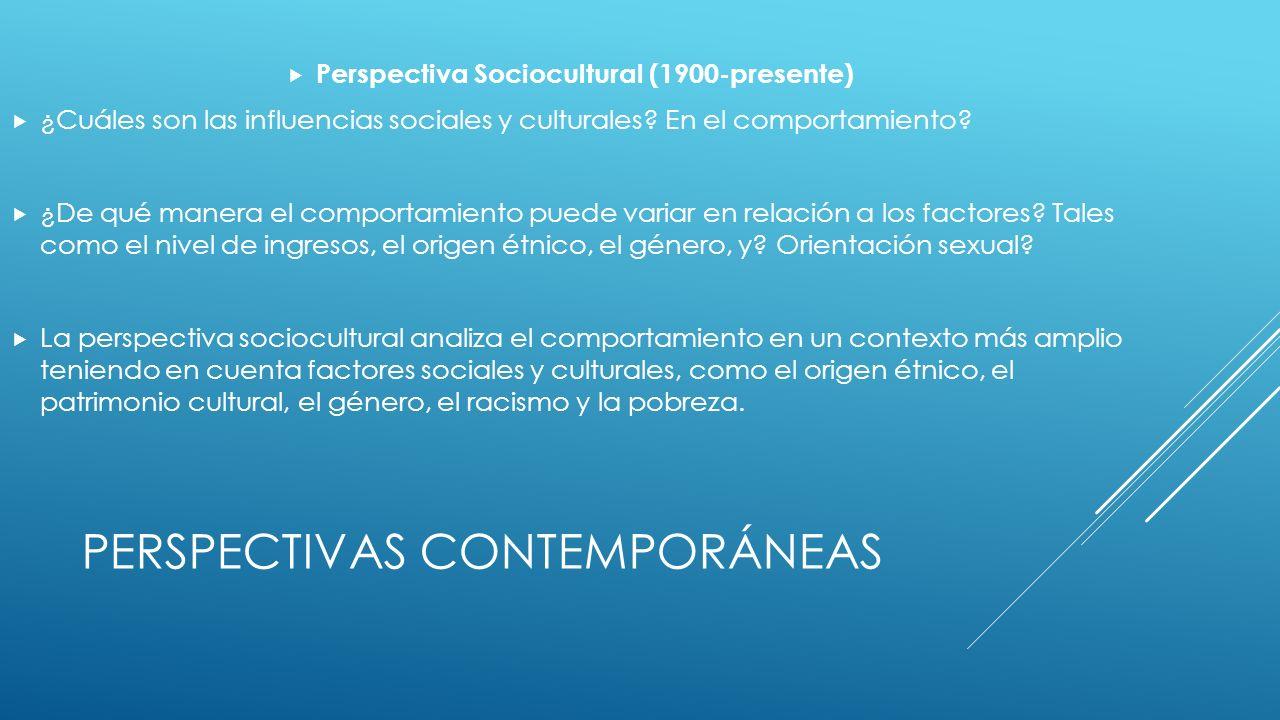 PERSPECTIVAS CONTEMPORÁNEAS Perspectiva Sociocultural (1900-presente) ¿Cuáles son las influencias sociales y culturales.
