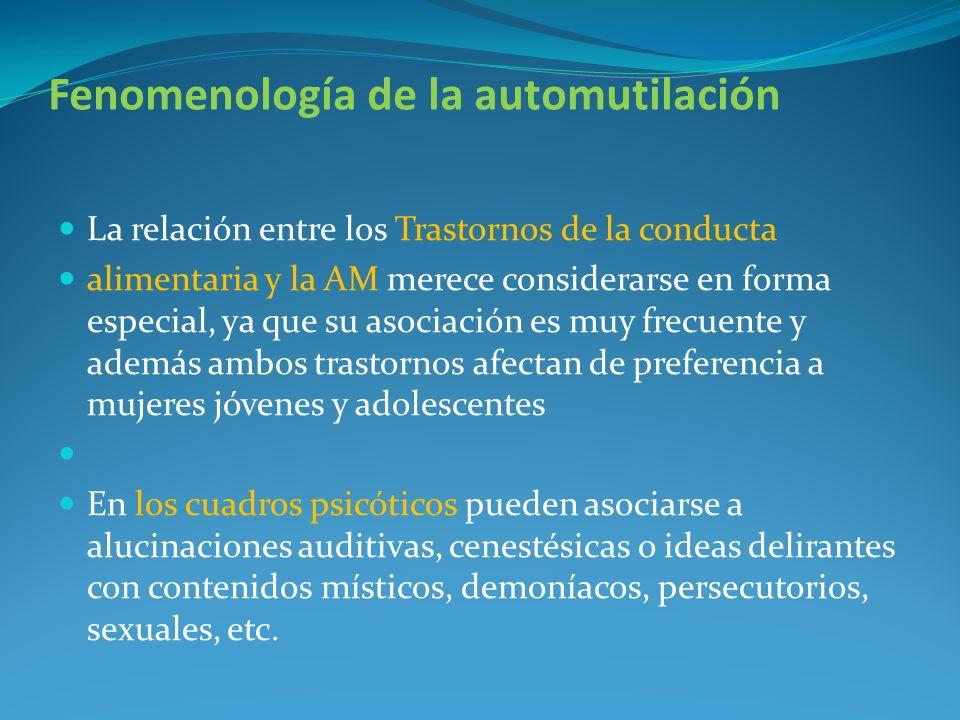 Fenomenología de la automutilación La relación entre los Trastornos de la conducta alimentaria y la AM merece considerarse en forma especial, ya que s