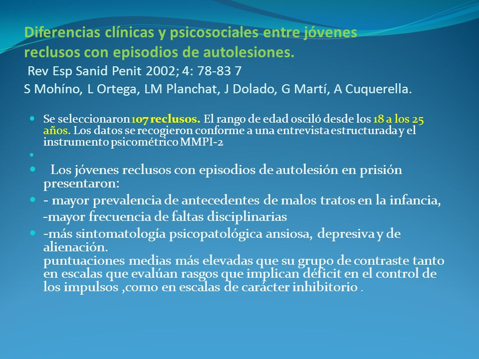 Diferencias clínicas y psicosociales entre jóvenes reclusos con episodios de autolesiones. Rev Esp Sanid Penit 2002; 4: 78-83 7 S Mohíno, L Ortega, LM