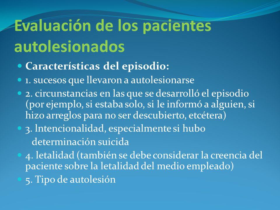 Evaluación de los pacientes autolesionados Características del episodio: 1. sucesos que llevaron a autolesionarse 2. circunstancias en las que se desa