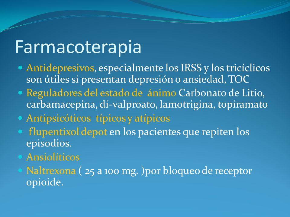 Farmacoterapia Antidepresivos, especialmente los IRSS y los tricíclicos son útiles si presentan depresión o ansiedad, TOC Reguladores del estado de án