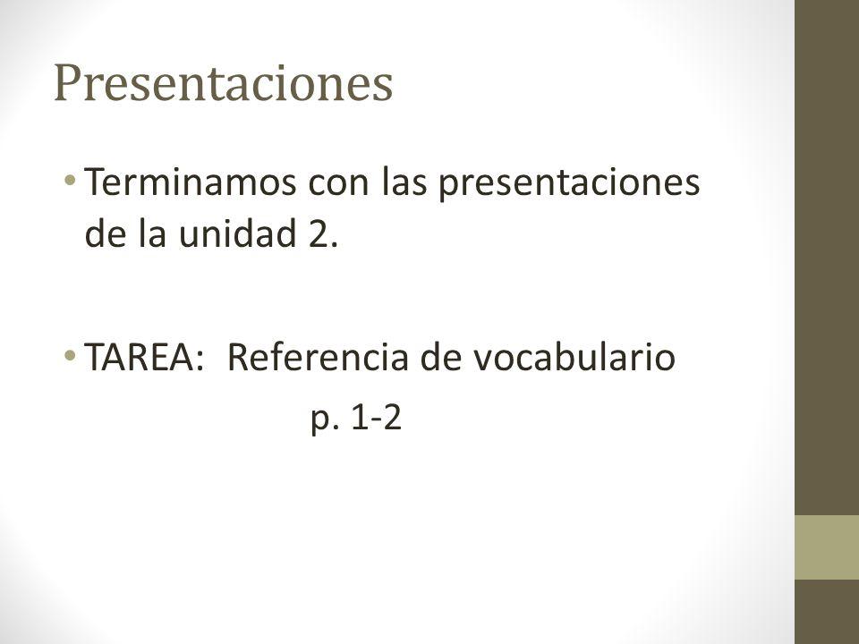 Presentaciones Terminamos con las presentaciones de la unidad 2. TAREA: Referencia de vocabulario p. 1-2