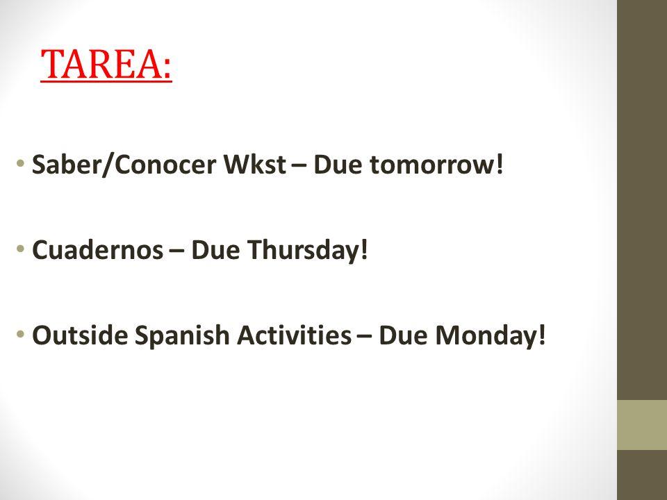 TAREA: Saber/Conocer Wkst – Due tomorrow! Cuadernos – Due Thursday! Outside Spanish Activities – Due Monday!