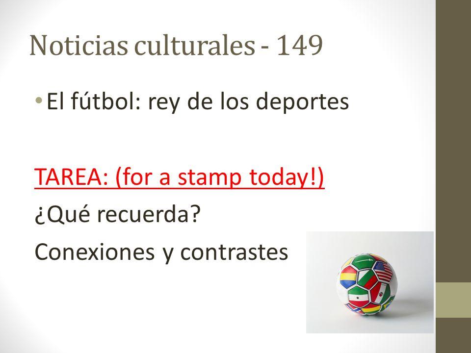 Noticias culturales - 149 El fútbol: rey de los deportes TAREA: (for a stamp today!) ¿Qué recuerda? Conexiones y contrastes