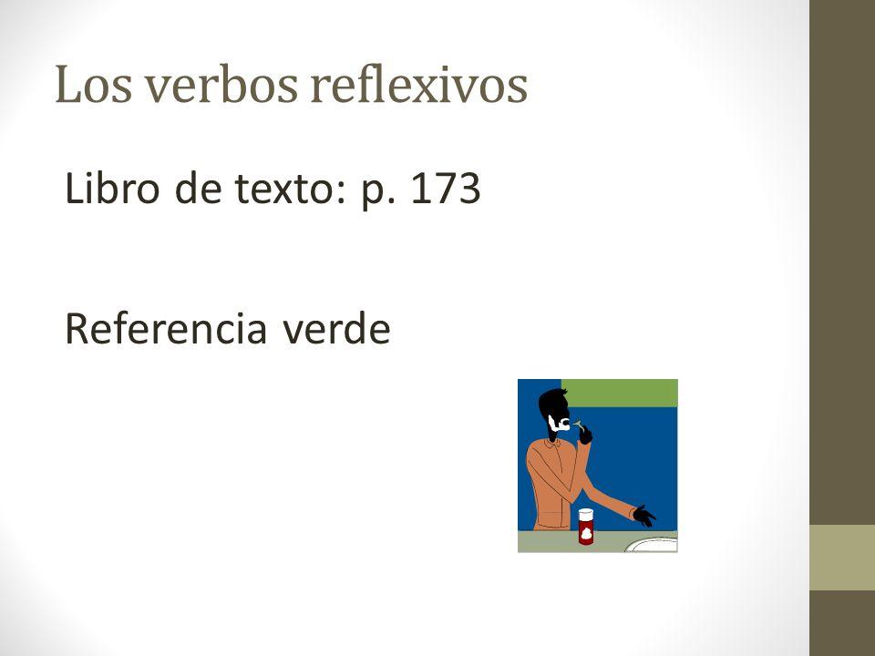 Los verbos reflexivos Libro de texto: p. 173 Referencia verde