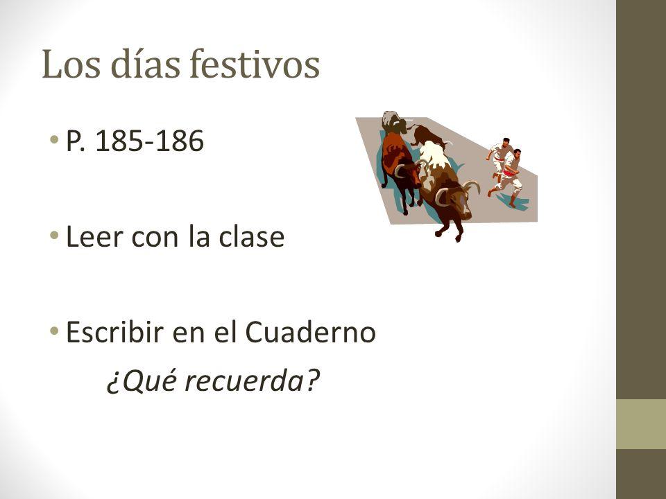 Los días festivos P. 185-186 Leer con la clase Escribir en el Cuaderno ¿Qué recuerda?