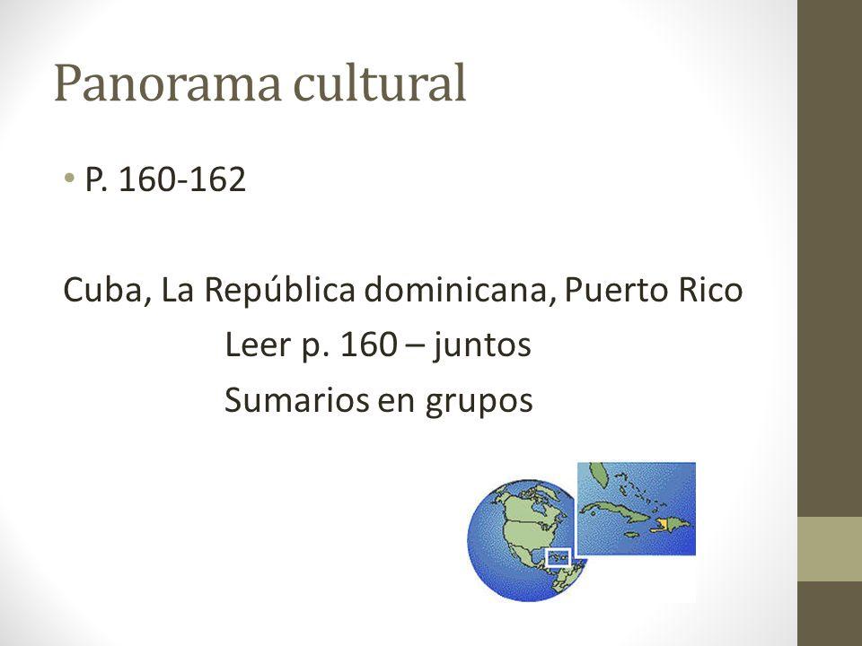 Panorama cultural P. 160-162 Cuba, La República dominicana, Puerto Rico Leer p. 160 – juntos Sumarios en grupos
