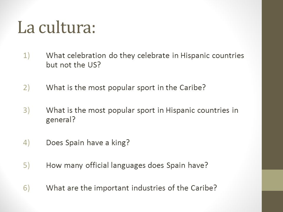 La cultura: 1)What celebration do they celebrate in Hispanic countries but not the US.