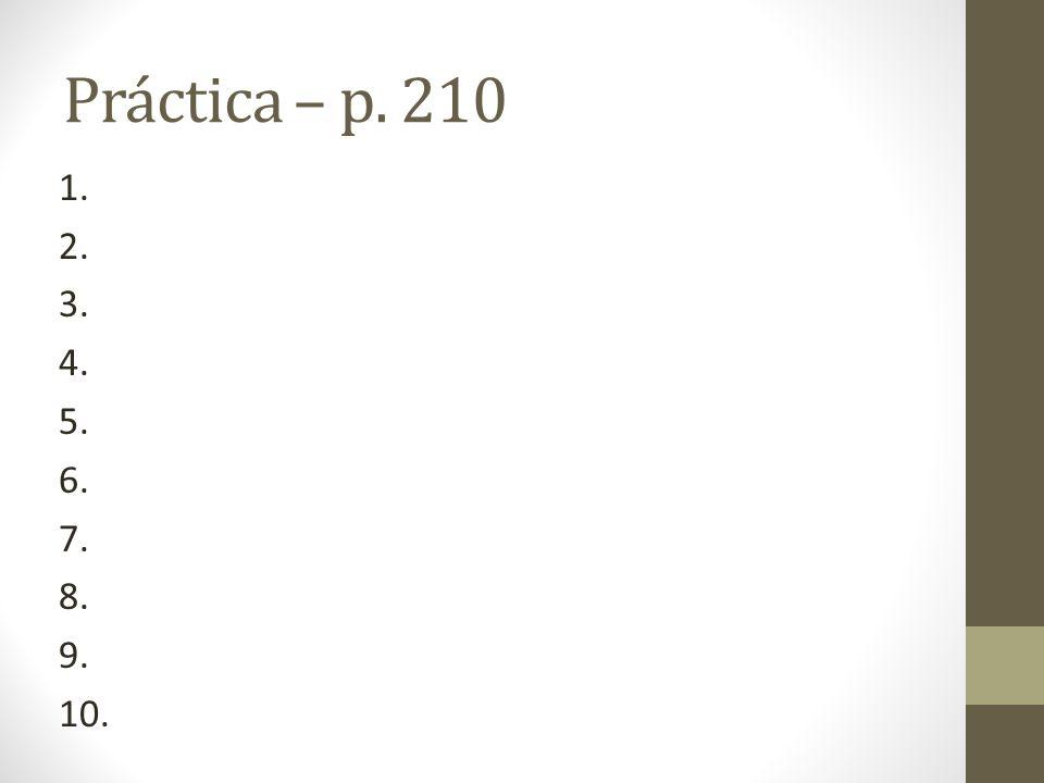 Práctica – p. 210 1. 2. 3. 4. 5. 6. 7. 8. 9. 10.