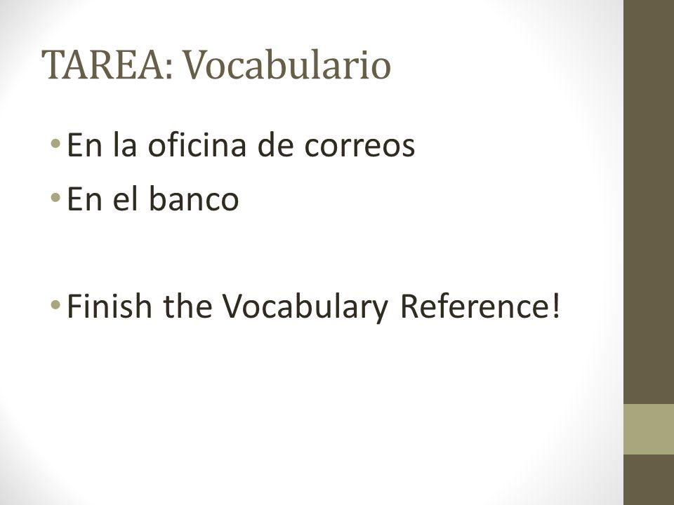 TAREA: Vocabulario En la oficina de correos En el banco Finish the Vocabulary Reference!
