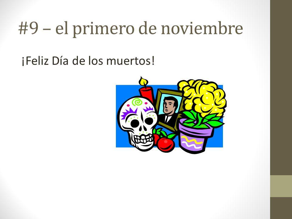 #9 – el primero de noviembre ¡Feliz Día de los muertos!