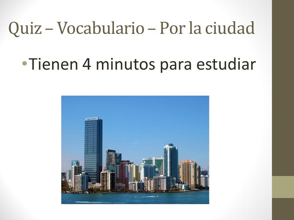 Quiz – Vocabulario – Por la ciudad Tienen 4 minutos para estudiar