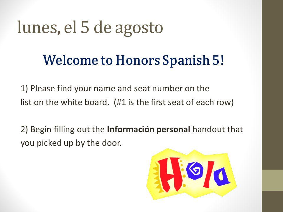 martes, el 6 de agosto 1) Engrega (turn in) Información personal.