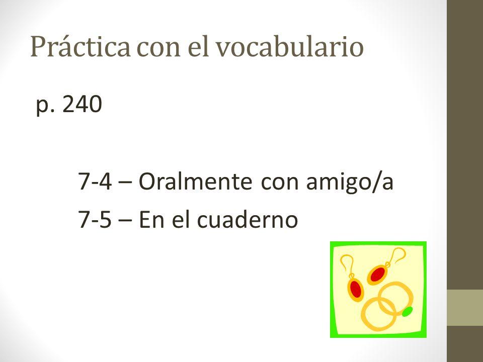 Práctica con el vocabulario p. 240 7-4 – Oralmente con amigo/a 7-5 – En el cuaderno