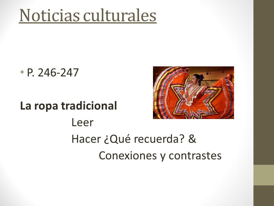 Noticias culturales P. 246-247 La ropa tradicional Leer Hacer ¿Qué recuerda? & Conexiones y contrastes