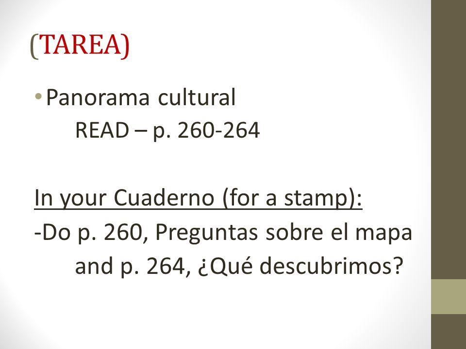 (TAREA) Panorama cultural READ – p. 260-264 In your Cuaderno (for a stamp): -Do p. 260, Preguntas sobre el mapa and p. 264, ¿Qué descubrimos?