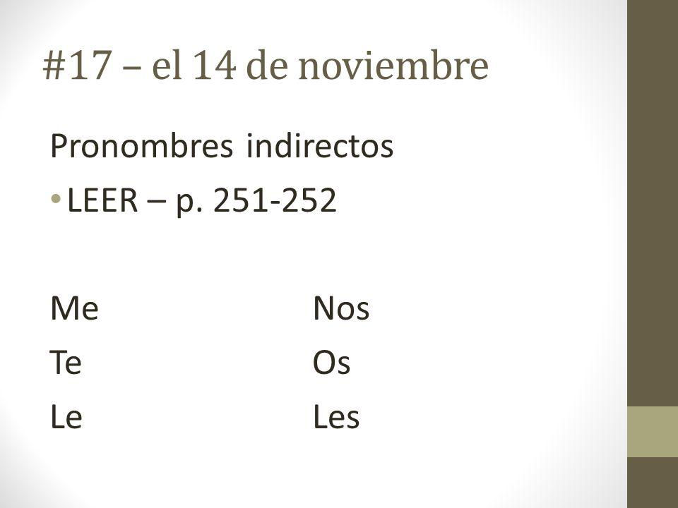 #17 – el 14 de noviembre Pronombres indirectos LEER – p. 251-252 MeNos TeOs LeLes