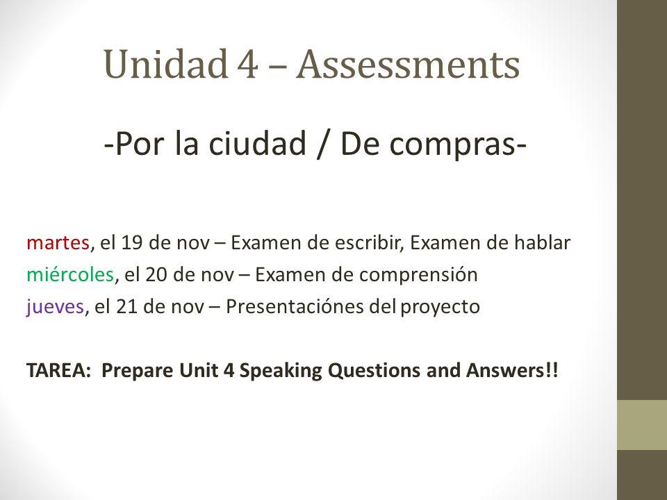 Unidad 4 – Assessments -Por la ciudad / De compras- martes, el 19 de nov – Examen de escribir, Examen de hablar miércoles, el 20 de nov – Examen de co
