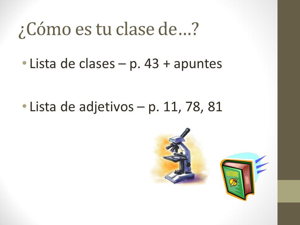 ¿Cómo es tu clase de…? Lista de clases – p. 43 + apuntes Lista de adjetivos – p. 11, 78, 81
