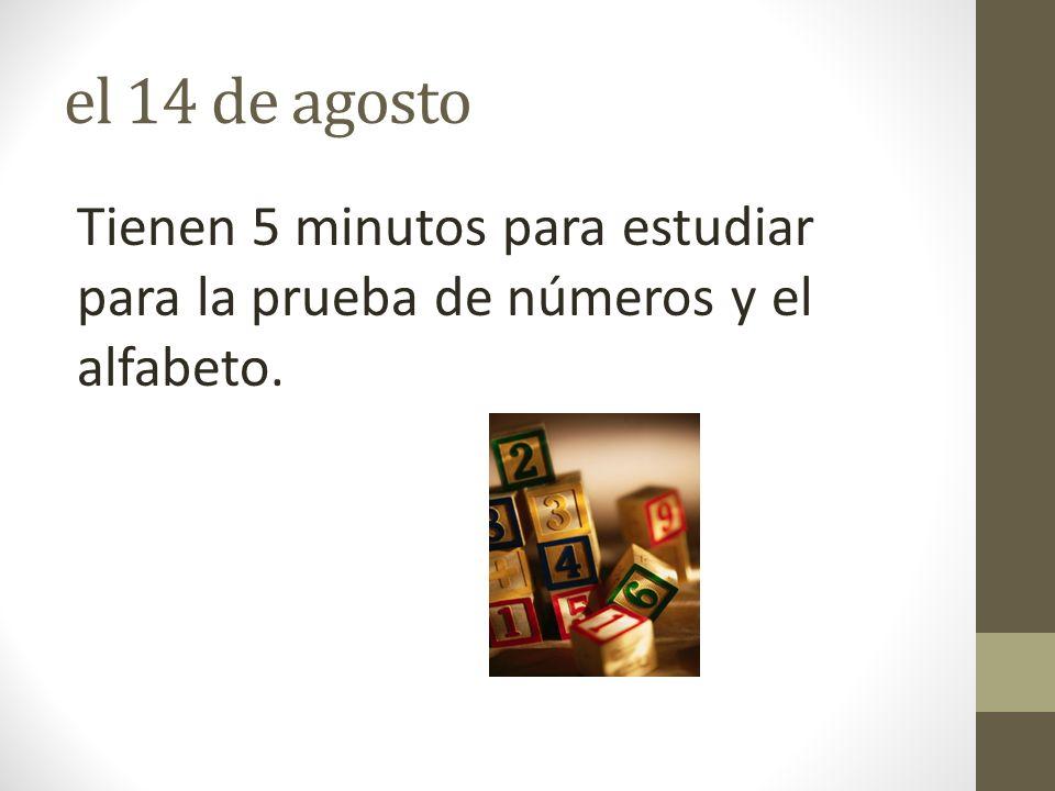 el 14 de agosto Tienen 5 minutos para estudiar para la prueba de números y el alfabeto.
