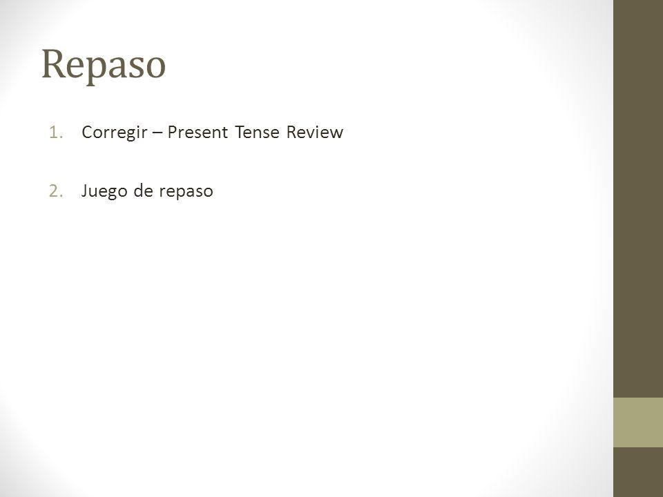 Repaso 1.Corregir – Present Tense Review 2.Juego de repaso