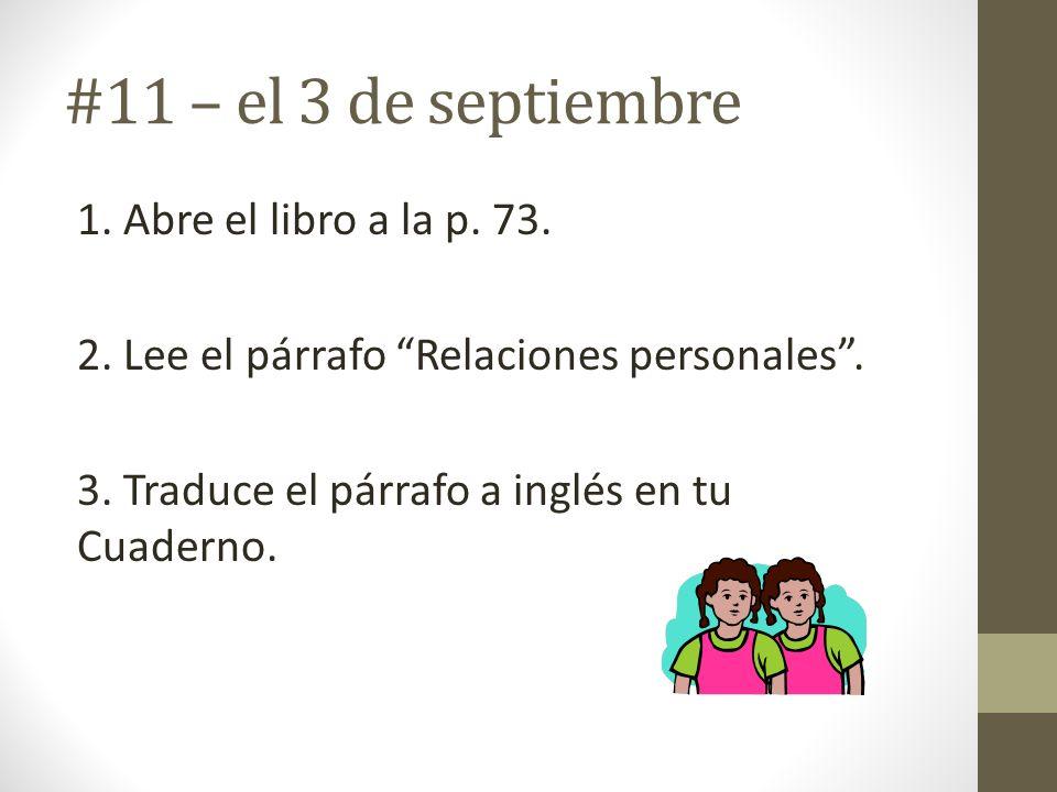 #11 – el 3 de septiembre 1. Abre el libro a la p. 73. 2. Lee el párrafo Relaciones personales. 3. Traduce el párrafo a inglés en tu Cuaderno.