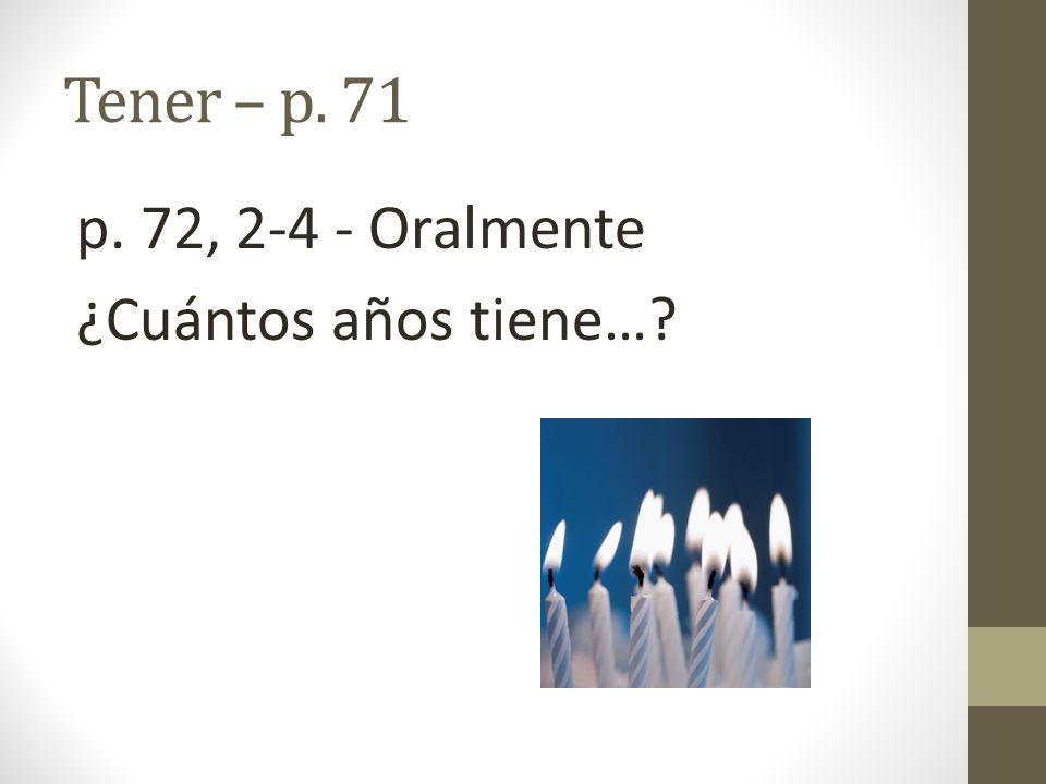 Tener – p. 71 p. 72, 2-4 - Oralmente ¿Cuántos años tiene…?