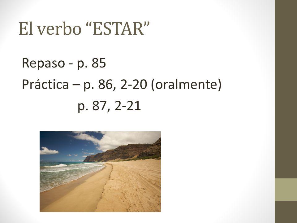 El verbo ESTAR Repaso - p. 85 Práctica – p. 86, 2-20 (oralmente) p. 87, 2-21