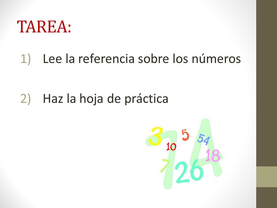 TAREA: 1)Lee la referencia sobre los números 2)Haz la hoja de práctica