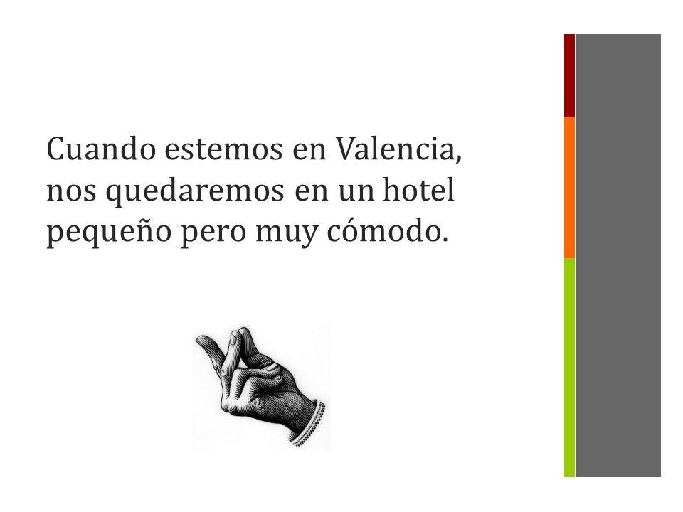 Cuando estábamos enValencia, nos quedamos en unhotel pequeño pero muycómodo.