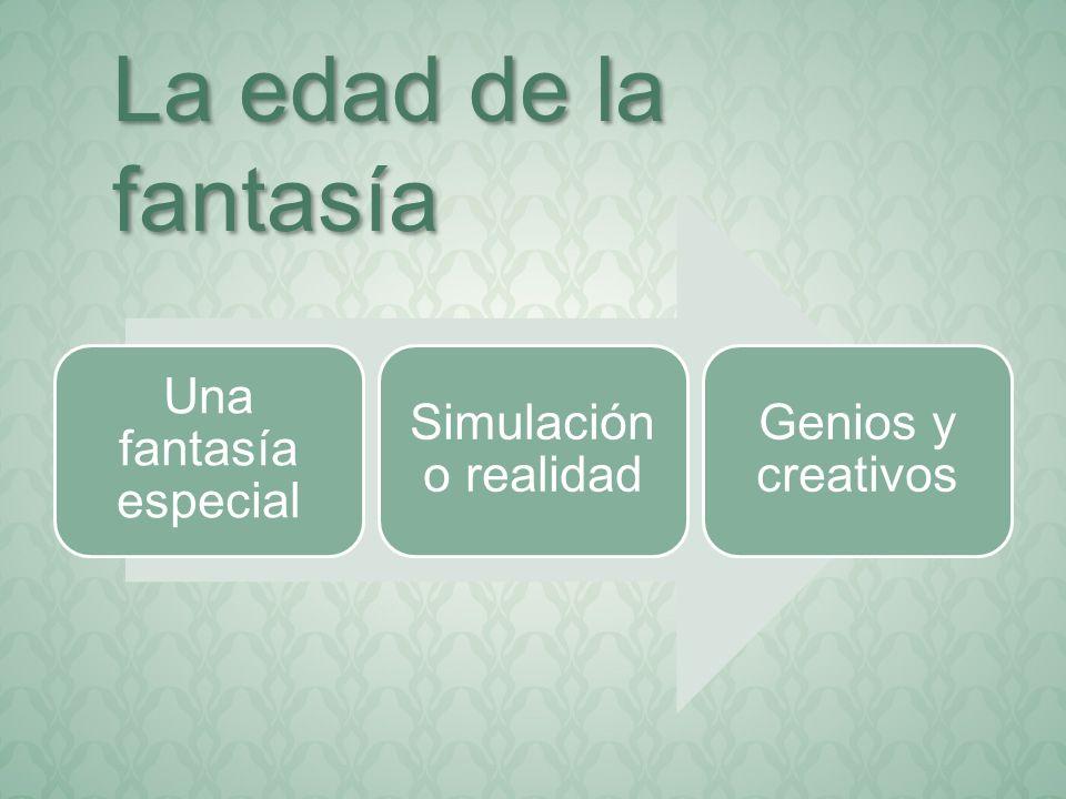 Una fantasía especial Simulación o realidad Genios y creativos La edad de la fantasía