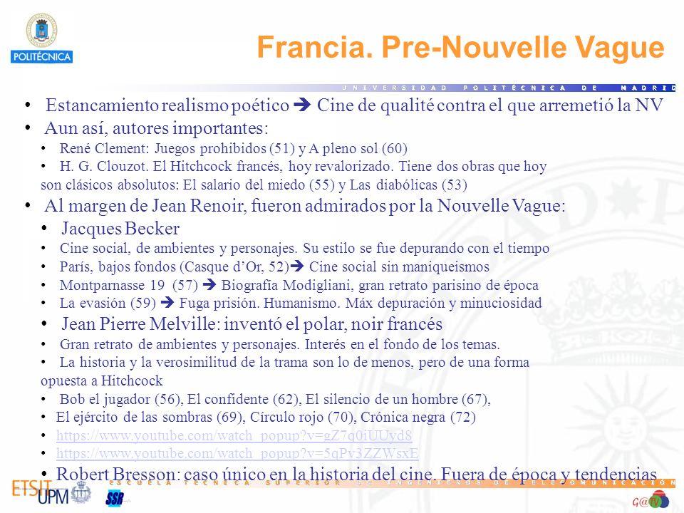 Francia. Pre-Nouvelle Vague Estancamiento realismo poético Cine de qualité contra el que arremetió la NV Aun así, autores importantes: René Clement: J