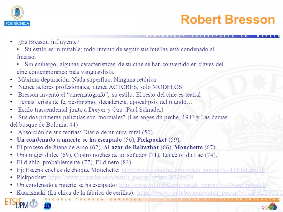 Robert Bresson ¿Es Bresson influyente? Su estilo es inimitable; todo intento de seguir sus huellas está condenado al fracaso. Sin embargo, algunas car