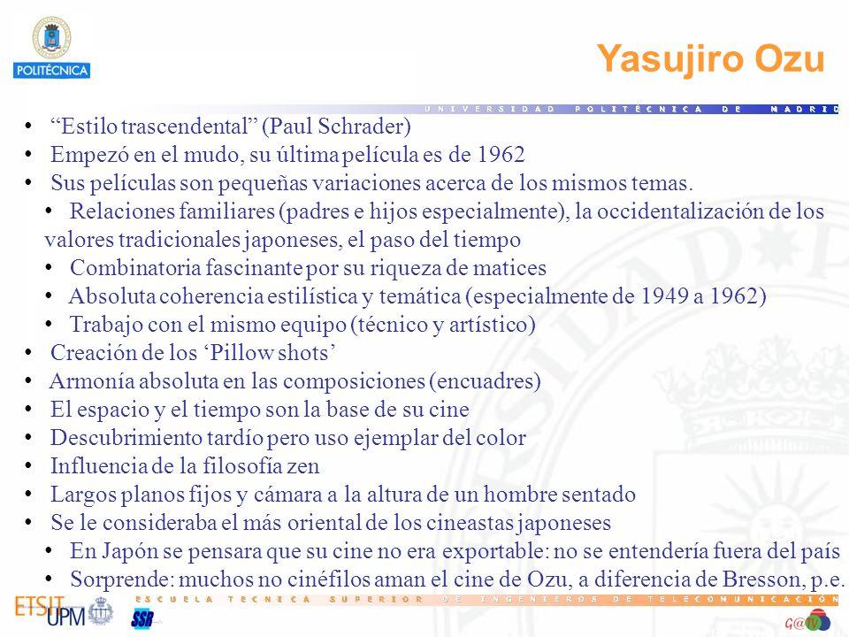 Yasujiro Ozu Estilo trascendental (Paul Schrader) Empezó en el mudo, su última película es de 1962 Sus películas son pequeñas variaciones acerca de lo