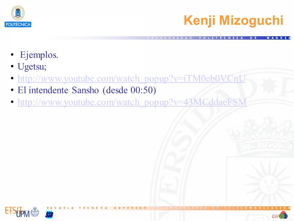 Kenji Mizoguchi Ejemplos. Ugetsu; http://www.youtube.com/watch_popup?v=iTM0eb0VCnU El intendente Sansho (desde 00:50) http://www.youtube.com/watch_pop