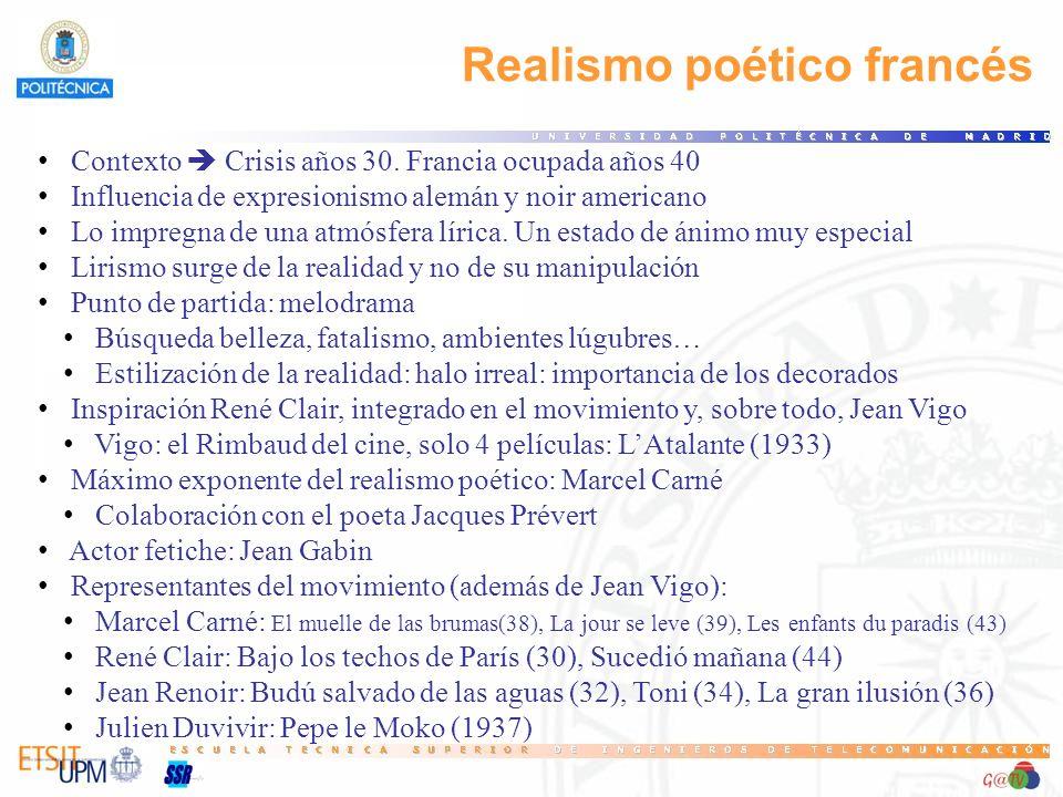 Realismo poético francés Contexto Crisis años 30. Francia ocupada años 40 Influencia de expresionismo alemán y noir americano Lo impregna de una atmós