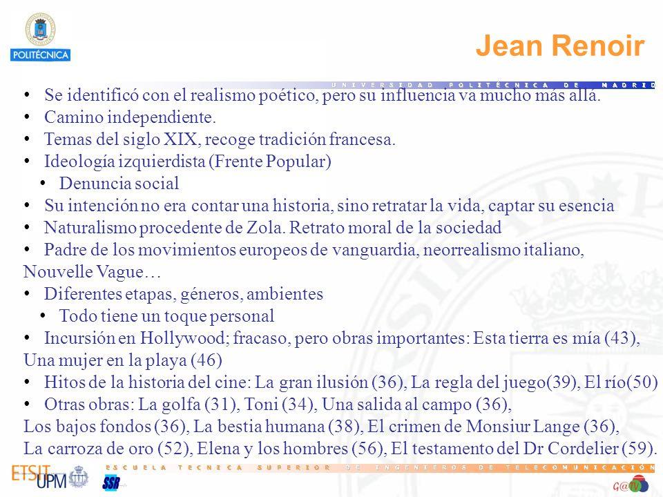 Jean Renoir Se identificó con el realismo poético, pero su influencia va mucho más allá. Camino independiente. Temas del siglo XIX, recoge tradición f