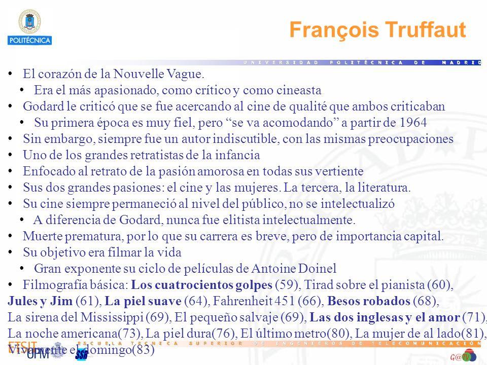 François Truffaut El corazón de la Nouvelle Vague. Era el más apasionado, como crítico y como cineasta Godard le criticó que se fue acercando al cine