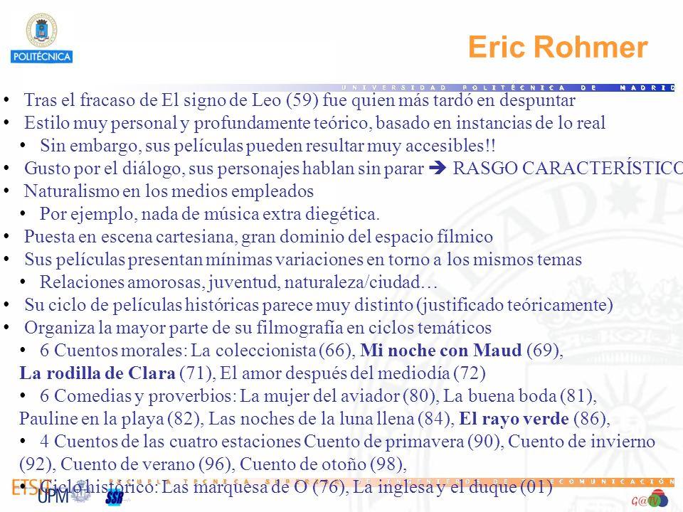 Eric Rohmer Tras el fracaso de El signo de Leo (59) fue quien más tardó en despuntar Estilo muy personal y profundamente teórico, basado en instancias
