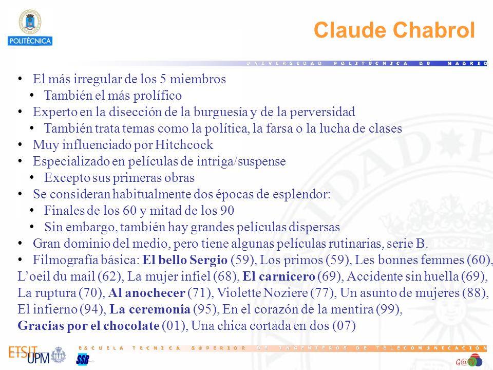 Claude Chabrol El más irregular de los 5 miembros También el más prolífico Experto en la disección de la burguesía y de la perversidad También trata t