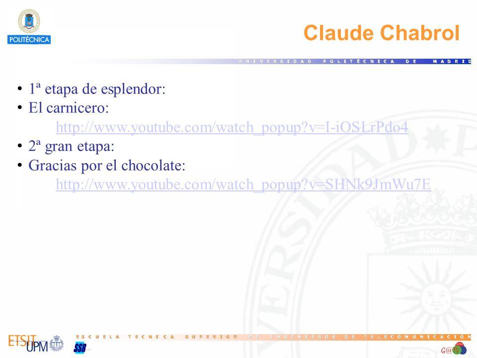 Claude Chabrol 1ª etapa de esplendor: El carnicero: http://www.youtube.com/watch_popup?v=I-iOSLrPdo4 2ª gran etapa: Gracias por el chocolate: http://w