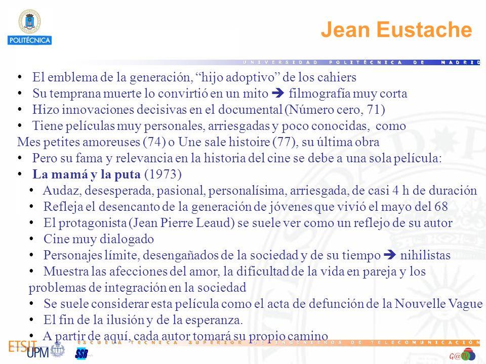 Jean Eustache El emblema de la generación, hijo adoptivo de los cahiers Su temprana muerte lo convirtió en un mito filmografía muy corta Hizo innovaci