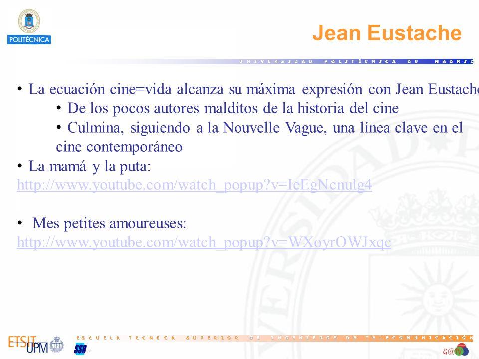 Jean Eustache La ecuación cine=vida alcanza su máxima expresión con Jean Eustache De los pocos autores malditos de la historia del cine Culmina, sigui