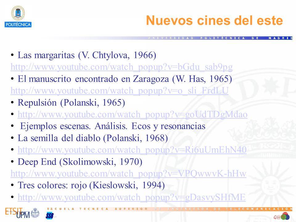 Nuevos cines del este Las margaritas (V. Chtylova, 1966) http://www.youtube.com/watch_popup?v=bGdu_sab9pg El manuscrito encontrado en Zaragoza (W. Has