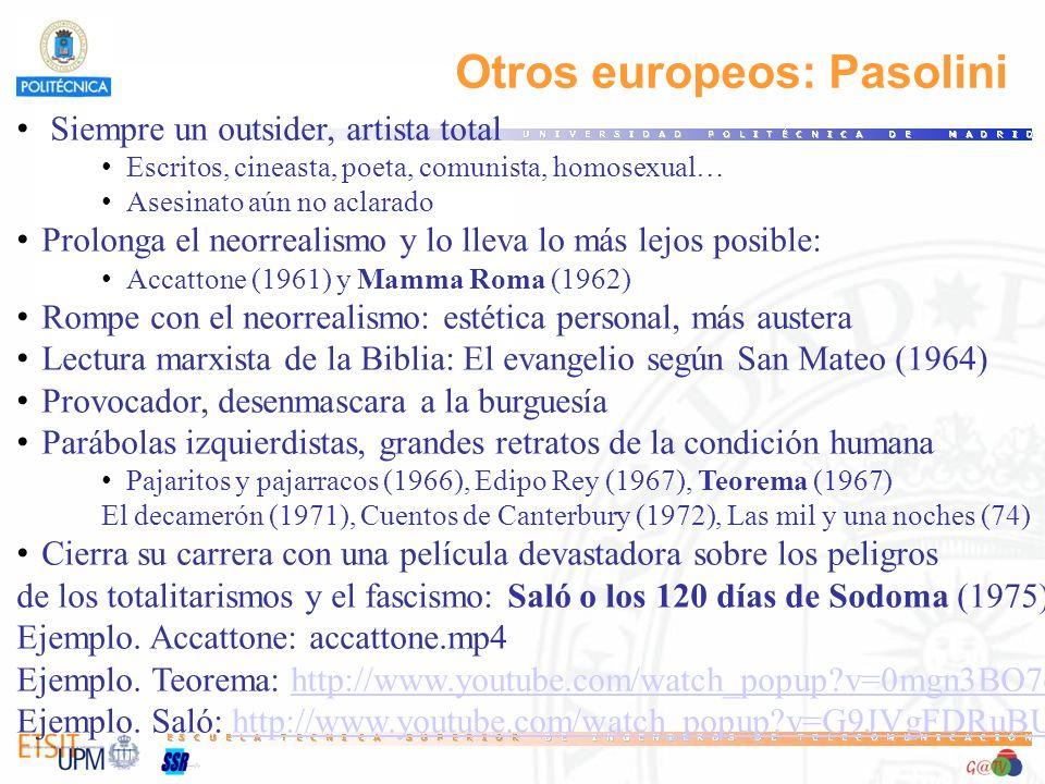 Otros europeos: Pasolini Siempre un outsider, artista total Escritos, cineasta, poeta, comunista, homosexual… Asesinato aún no aclarado Prolonga el ne