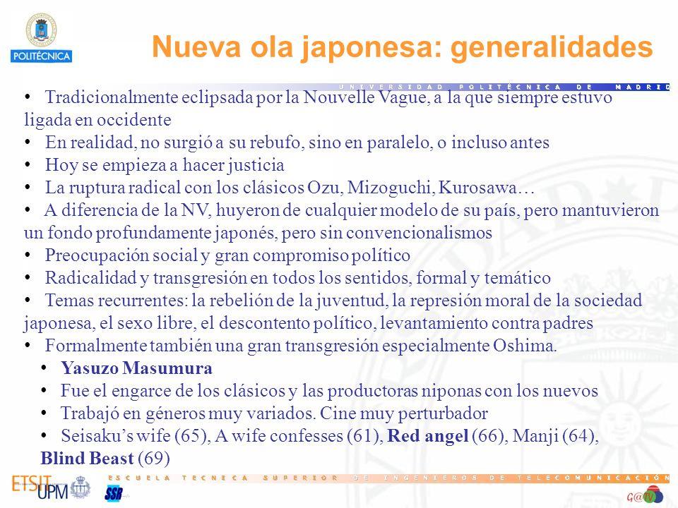 Nueva ola japonesa: generalidades Tradicionalmente eclipsada por la Nouvelle Vague, a la que siempre estuvo ligada en occidente En realidad, no surgió