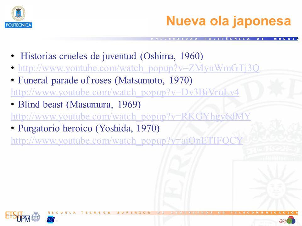 Nueva ola japonesa Historias crueles de juventud (Oshima, 1960) http://www.youtube.com/watch_popup?v=ZMynWmGTj3Q Funeral parade of roses (Matsumoto, 1