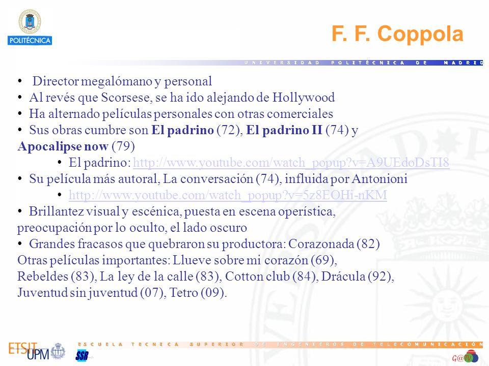 F. F. Coppola Director megalómano y personal Al revés que Scorsese, se ha ido alejando de Hollywood Ha alternado películas personales con otras comerc