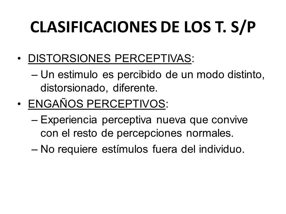 CLASIFICACIONES DE LOS T. S/P DISTORSIONES PERCEPTIVAS: –Un estimulo es percibido de un modo distinto, distorsionado, diferente. ENGAÑOS PERCEPTIVOS: