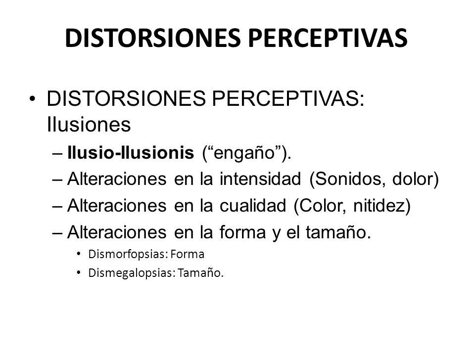 DISTORSIONES PERCEPTIVAS DISTORSIONES PERCEPTIVAS: Ilusiones –Ilusio-Ilusionis (engaño). –Alteraciones en la intensidad (Sonidos, dolor) –Alteraciones